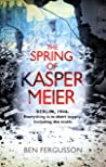 The Spring of Kasper Meier: 'Beguiling, unsettling, and wonderfully atmospheric' (Sarah Waters)