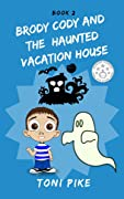 BRODY CODY AND THE HAUNTED VACATION HOUSE (Brody Cody Series #2)