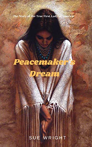 Peacemaker's Dream: The True First Lady of America