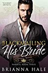 Blackmailing His Bride by Brianna Hale