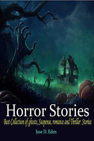 Horror Stories: Best Collection of ghosts, Suspense, romance and Thriller Stories.