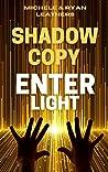 Shadow Copy: ENTER LIGHT (Shadow Copy, #2)
