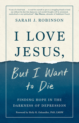 I Love Jesus, But I Want to Die: Moving from Surviving to Thriving When You Can't Go on