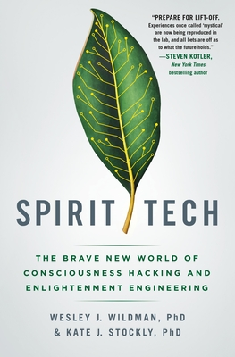 Spirit Tech: The Brave New World of Consciousness Hacking and Enlightenment Engineering