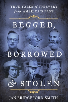 Begged, Borrowed, & Stolen: True Tales of Thievery from America's Past