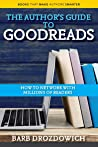 An Author's Guide to Goodreads: How to Network with Millions of Readers (Books That Make Authors Smarter Book 1)