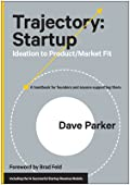 Trajectory: Startup: Ideation to Product/Market Fit―A Handbook for Founders and Anyone Supporting Them