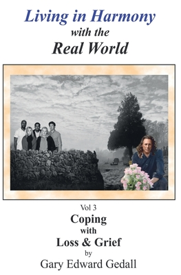 Living in Harmony with the Real World Vol 3: Coping with Loss and Grief