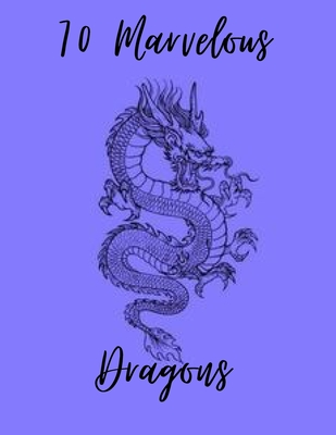 70 Marvelous Dragons: a adult coloring book funny dragon and mythical animals 70 Fantasy Scenes DRAGON