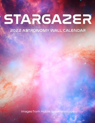 Astronomy Calendar 2022.Stargazer 2022 Astronomy Wall Calendar With Images From Nasa S Hubble Telescope By Abdou Gh