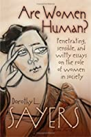 Are Women Human?: Penetrating, Sensible, and Witty Essays on the Role of Women in Society