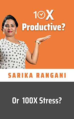 10X Productive? or 100X Stress?: A 23-days Productivity Challenge and Action-oriented book for working professionals to live a stress free life