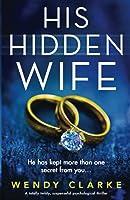 His Hidden Wife: A totally twisty, suspenseful psychological thriller