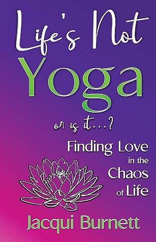 Life's Not Yoga: A Memoir