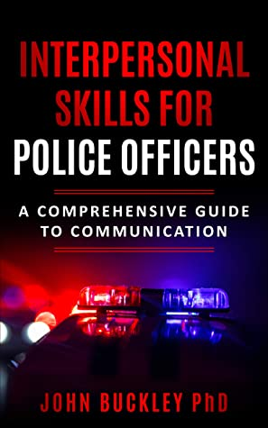Interpersonal Skills for Police Officers: A comprehensive guide to communication