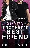 Wanting My Brother's Best Friend (Milestone Mischief #4)