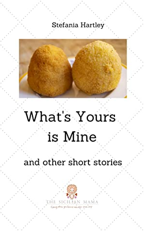 What's Yours is Mine by Stefania Hartley