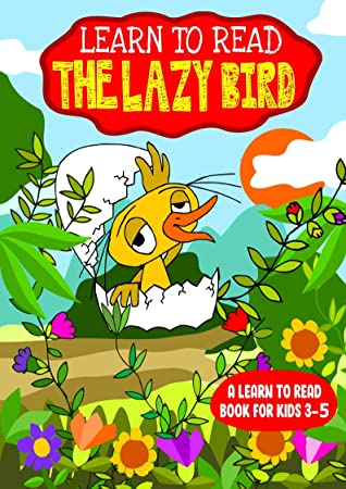 Learn to Read : The Lazy Bird - A Learn to Read Book for Kids 3-5: An early reader interactive story with a song for toddlers and older children with an engaging moral lesson to discourage Laziness