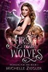 First Comes Wolves: Fated Mates Wolf Shifter Romance (Howling For Her Book 1)