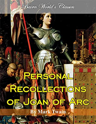 Personal Recollections of Joan of Arc : Mark Twain