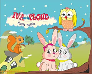Iva and the Cloud: A beautiful and educational story that speaks of the emotion of fear in children and a simple solution in the form of a cloud. Age 3-8.