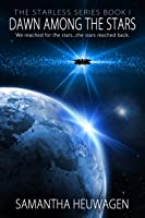 Dawn Among the Stars: The Starless Series Book I