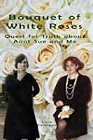 Bouquet of White Roses: Quest for Truth about Aunt Sue and Me
