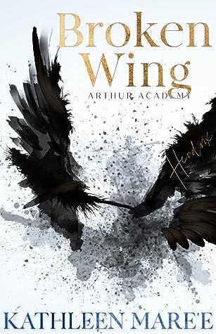 Broken Wing (Arthur Academy, #1)