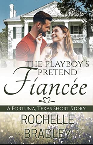 The Playboy's Pretend Fiancée (Fortuna, Texas, #6)