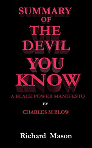 Summary of The Devil You Know: A black power manifesto by Charles M blow