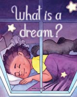 What is a Dream? (Let's Go Dreaming)