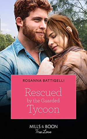 Rescued By The Guarded Tycoon (Mills & Boon True Love)