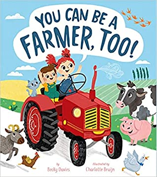 You Can Be a Farmer, Too! by Becky Davies