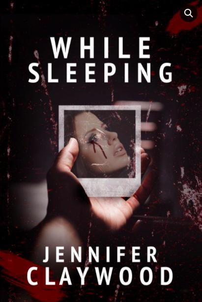 While Sleeping by Jennifer Claywood