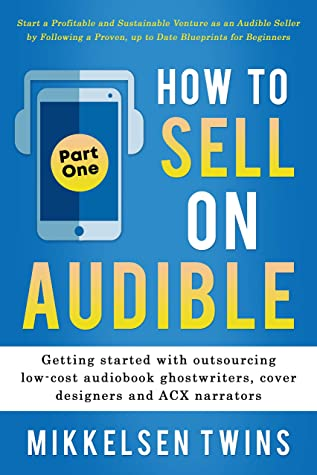 How to Sell on Audible: Getting started with outsourcing low-cost audiobook ghostwriters, cover designers and ACX narrators (How to make money online 1)