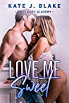 Love Me Sweet: A High School Best Friends to Enemies to Lovers Steamy Standalone Romance (Dirty Elite Academy)