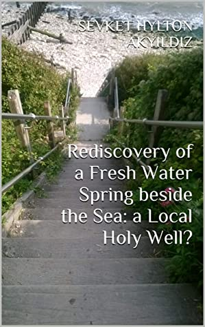 Rediscovery of a Fresh Water Spring beside the Sea: a Local Holy Well?