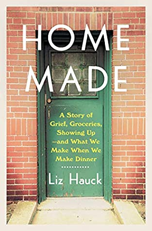 Home Made: A Story of Grief, Groceries, Showing Up--and What We Make When We Make Dinner