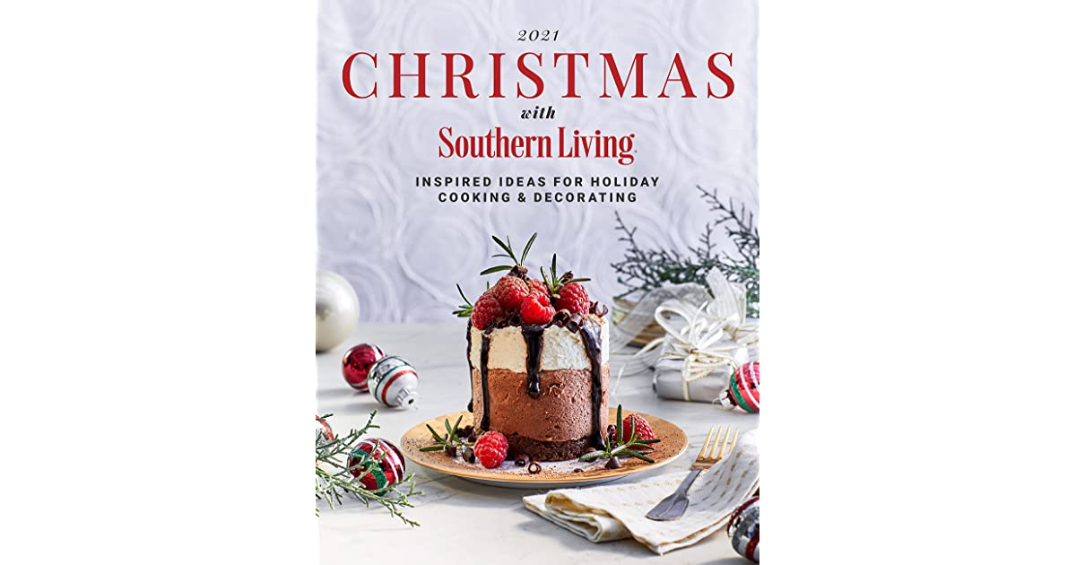 Southern Living Christmas 2021 2021 Christmas With Southern Living Inspired Ideas For Holiday Cooking Decorating By Editors Of Southern Living