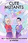 Cute Mutants Vol 4: The Sisterhood of Evil Mutants (Cute Mutants, #4)