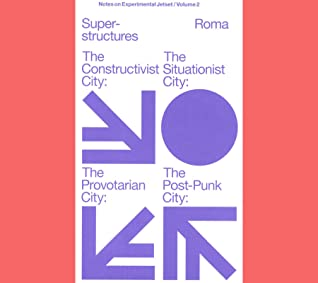 Experimental Jetset: Superstructures: The Constructivist /The Situationist /The Provotarian / The Post-Punk City