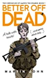 The Chronicles of Marco the Zombie: Book one: Better off Dead