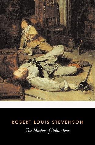 The Master of Ballantrae:: Robert Louis Stevenson (Novel, historical novel, Historical Fiction, Adventure fiction, Classics, Literature) [Annotated]