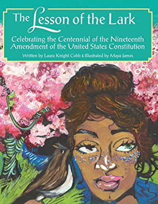 The Lesson of the Lark: Celebrating the Centennial of the Nineteenth Amendment of the United States Constitution