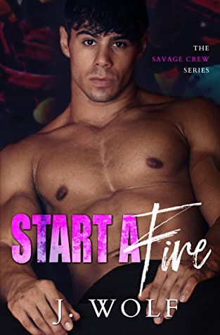 Start a Fire (The Savage Crew, #1)