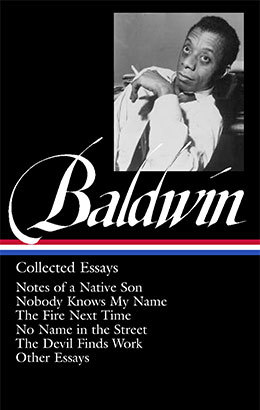 Collected Essays: Notes of a Native Son / Nobody Knows My Name / The Fire Next Time / No Name in the Street / The Devil Finds Work / Other Essays