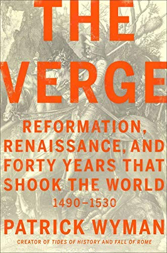 The Verge: Reformation, Renaissance, and Forty Years that Shook the World