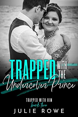 Trapped With The Undercover Prince by Julie Rowe