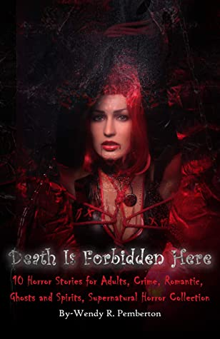 Death is Forbidden Here: 10 Horror Stories for Adults, Crime, Romantic, Ghosts and Spirits, Supernatural Horror Collection