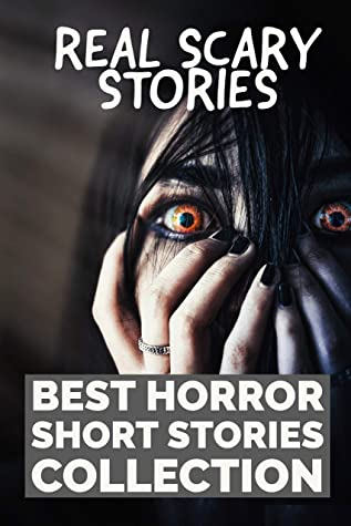 REAL SCARY STORIES: Best Horror Short Stories Collection: Creepy, Horror Short Stories , Supernatural Horror with Scary Ghosts & Haunted Houses, Short Horror Stories Anthology.